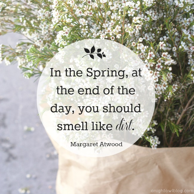 In the Spring, at the end of the day, you should smell like dirt. #DigIn