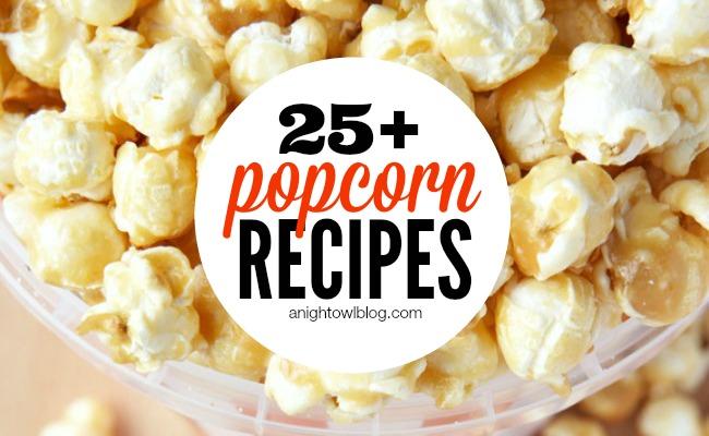25+ Popcorn Recipes | anightowlblog.com