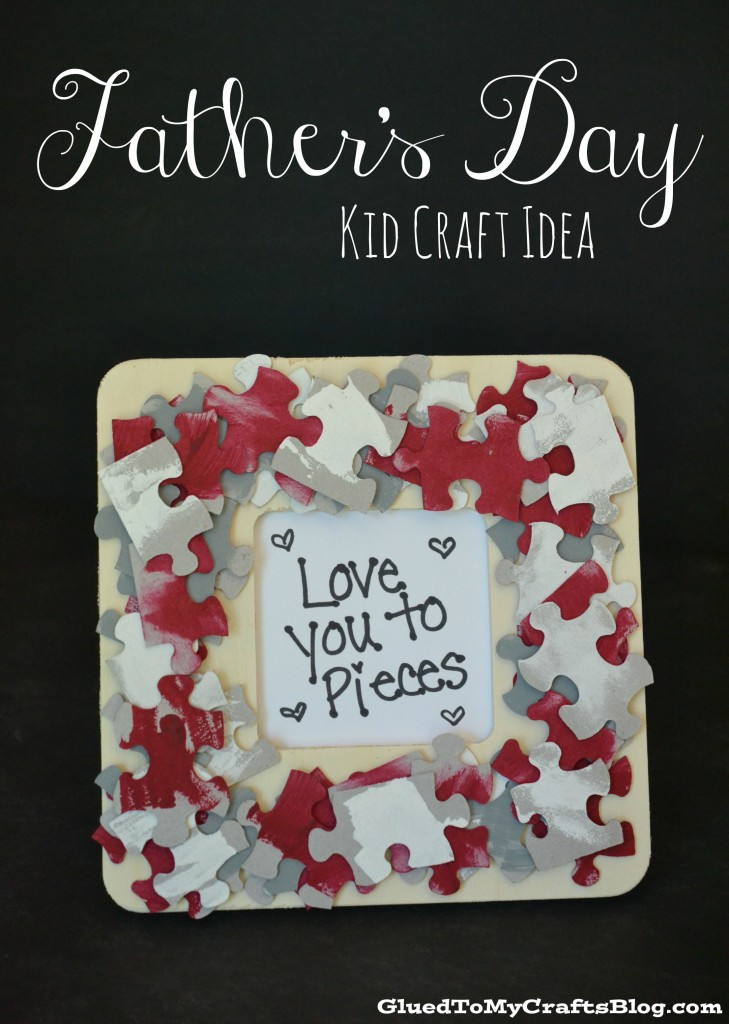 Love You To Pieces - Father's Day Kid Craft Idea