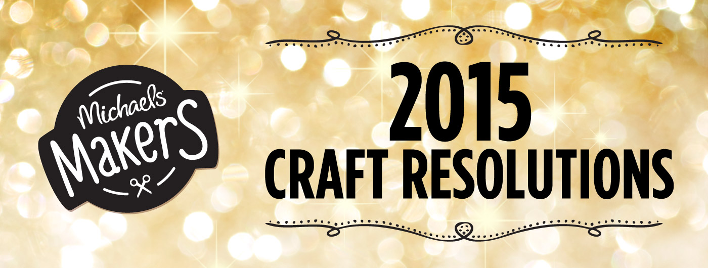 Michaels Makers 2015 Craft Resolutions
